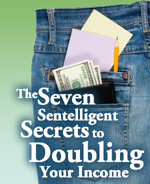 The Seven Sentelligent Secrets to Doubling Your Income